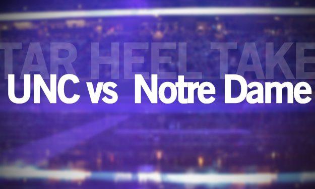 Tar Heel Take: Notre Dame